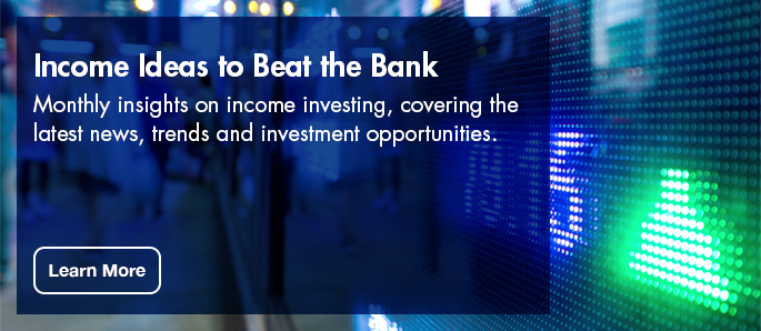 Learn more about how income ideas can beat the bank - a monthly insights on income investing