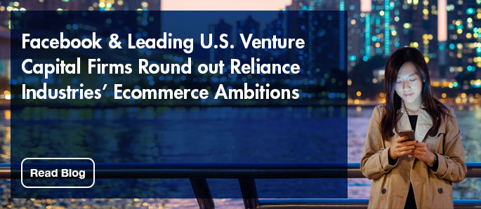 Click here to read more about Facebook & Leading U.S. Venture Capital Firms Round Out the Reliance Industries' Ecommerce Ambitions